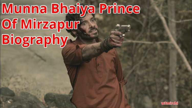 Munna Bhaiya Prince Of Mirzapur Biography