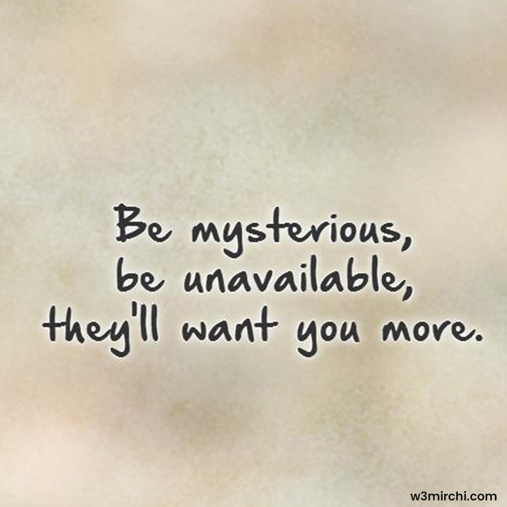 Be mysterious