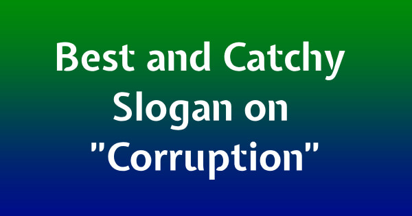 Best and Catchy Slogan on Corruption