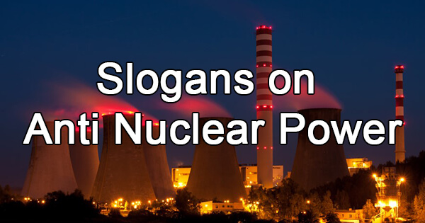 Slogans on anti nuclear power