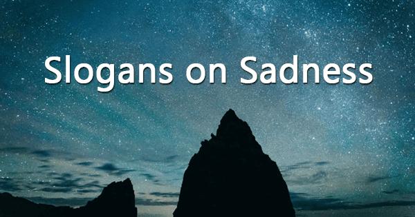 Slogans on sadness